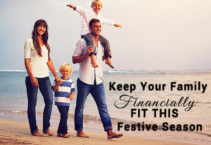Keep Your Family Financially Fit This Festive Season