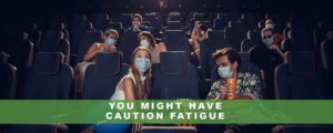 You Might Have Caution Fatigue