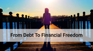 Read more about the article You Can Go From Debt To Financial Freedom