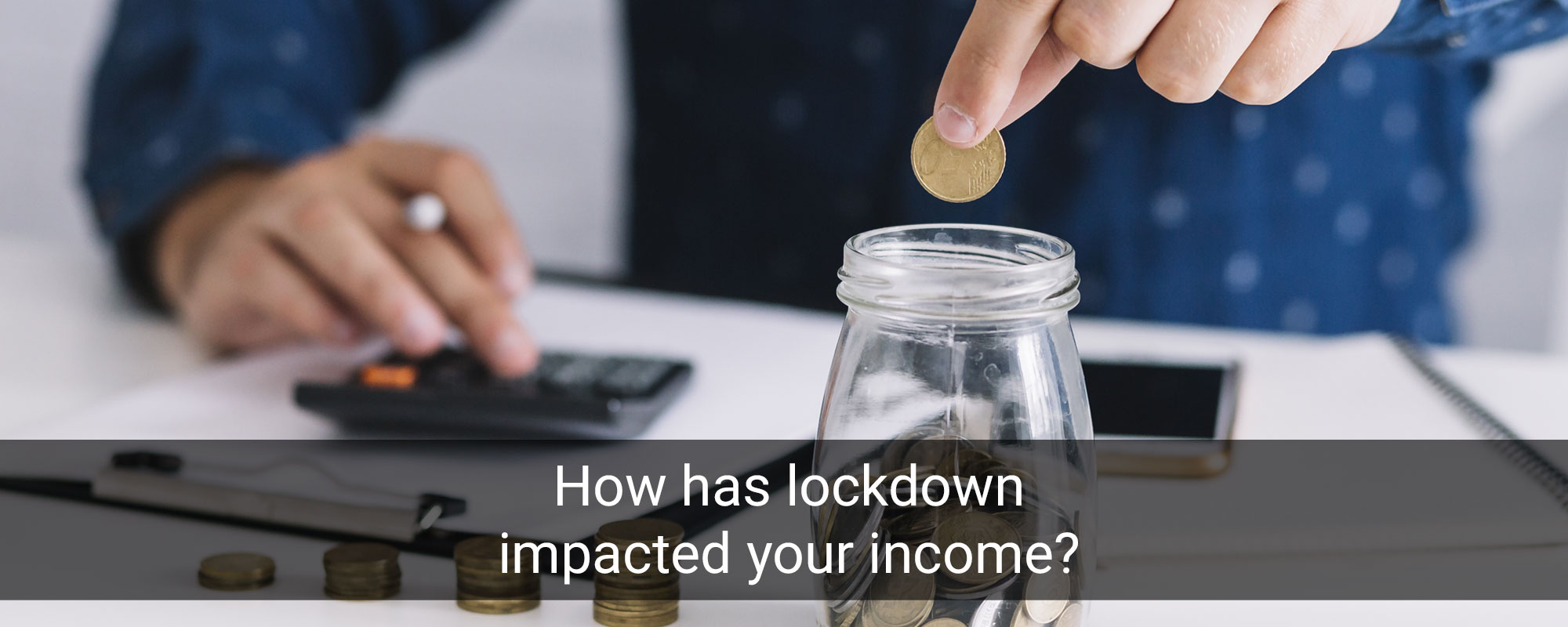 How has lockdown impacted your income?