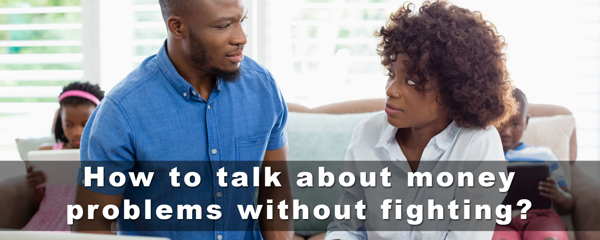 How to talk about money problems without fighting?