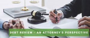 DEBT REVIEW – AN ATTORNEY'S PERSPECTIVE