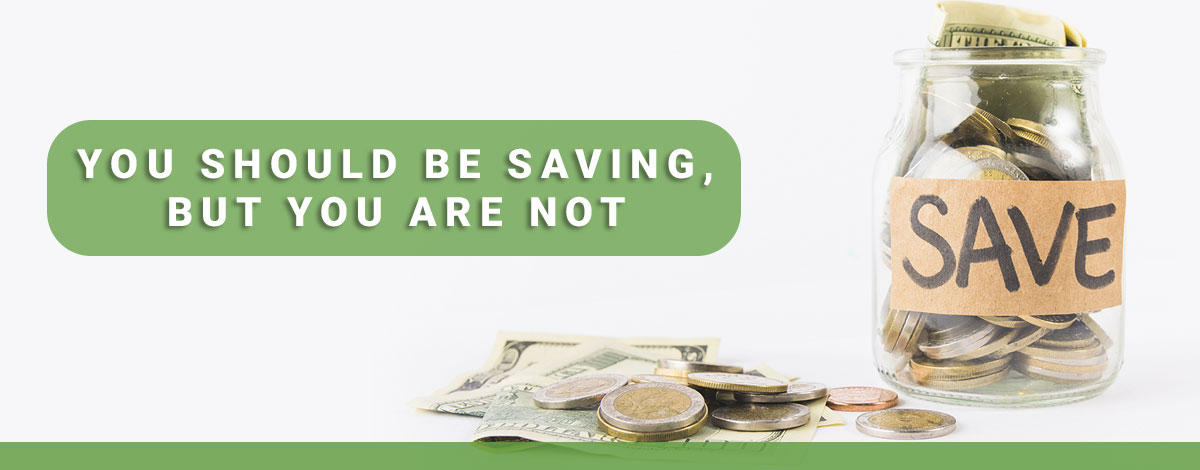 Read more about the article You Should Be Saving, But You Are Not